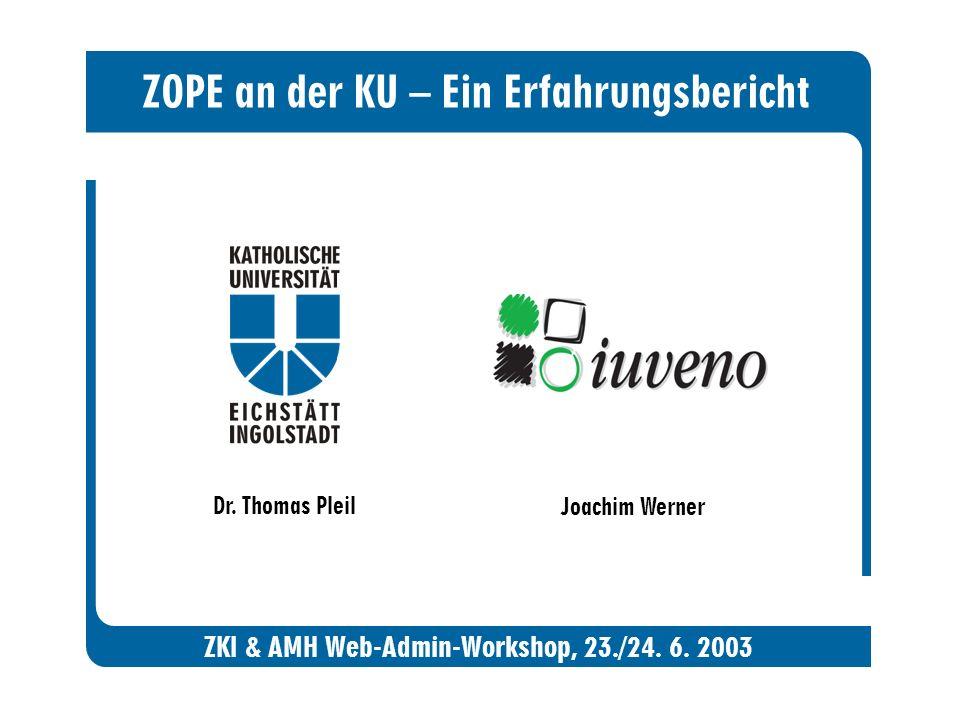 ZOPE an der KU – Ein Erfahrungsbericht ZKI & AMH Web-Admin-Workshop, 23./24.
