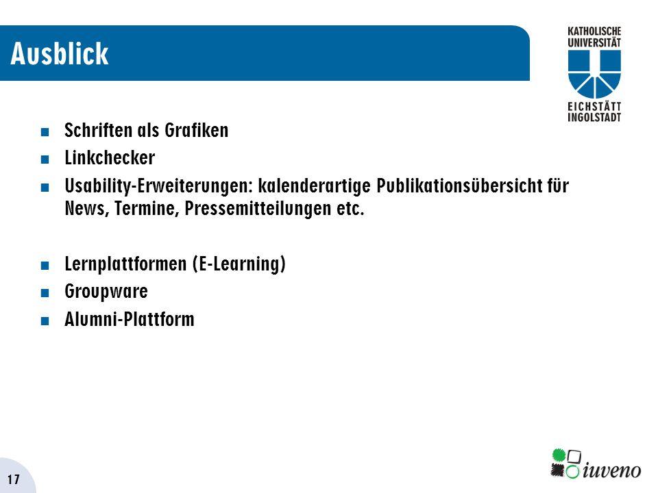 17 Ausblick Schriften als Grafiken Linkchecker Usability-Erweiterungen: kalenderartige Publikationsübersicht für News, Termine, Pressemitteilungen etc.