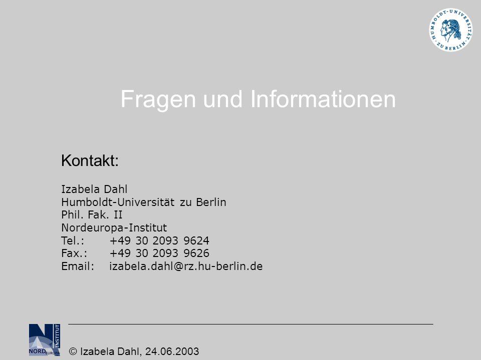 Fragen und Informationen Kontakt: Izabela Dahl Humboldt-Universität zu Berlin Phil. Fak. II Nordeuropa-Institut Tel.:+49 30 2093 9624 Fax.: +49 30 209