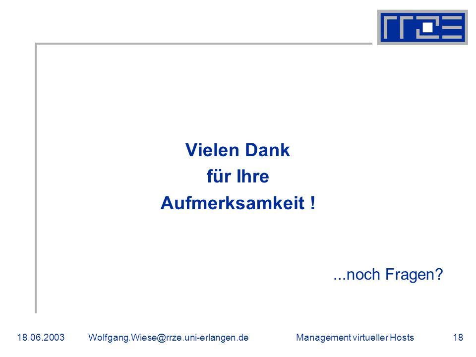 Management virtueller Hosts18.06.2003Wolfgang.Wiese@rrze.uni-erlangen.de18 Vielen Dank für Ihre Aufmerksamkeit !...noch Fragen