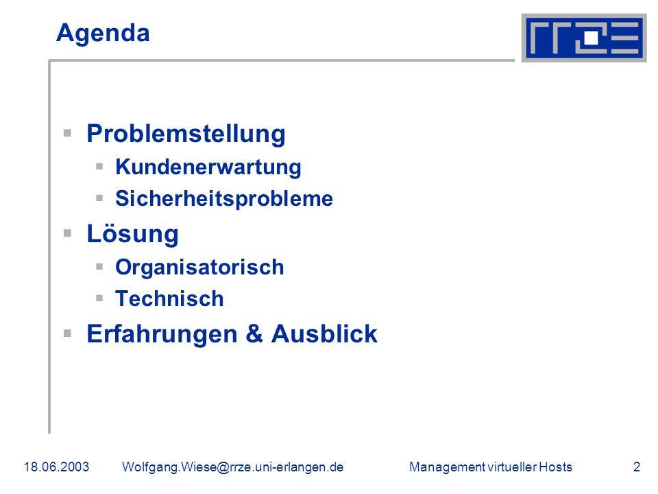 Management virtueller Hosts18.06.2003Wolfgang.Wiese@rrze.uni-erlangen.de2 Agenda Problemstellung Kundenerwartung Sicherheitsprobleme Lösung Organisatorisch Technisch Erfahrungen & Ausblick