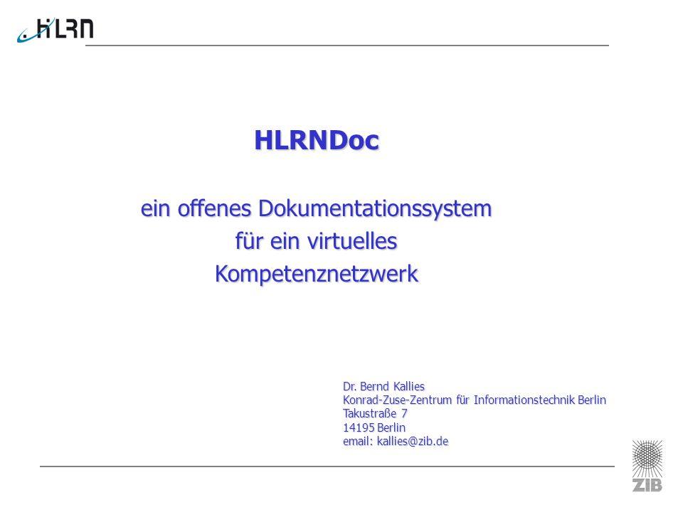 Dr. Bernd Kallies Konrad-Zuse-Zentrum für Informationstechnik Berlin Takustraße 7 14195 Berlin email: kallies@zib.de HLRNDoc ein offenes Dokumentation