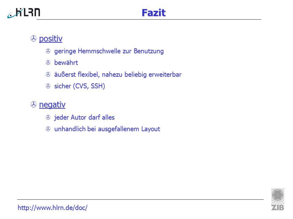 http://www.hlrn.de/doc/ Fazit >positiv >geringe Hemmschwelle zur Benutzung >bewährt >äußerst flexibel, nahezu beliebig erweiterbar >sicher (CVS, SSH)