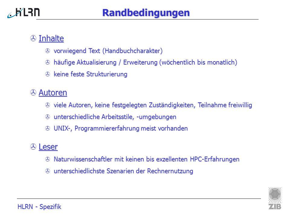HLRN - Spezifik Randbedingungen >Inhalte >vorwiegend Text (Handbuchcharakter) >häufige Aktualisierung / Erweiterung (wöchentlich bis monatlich) >keine