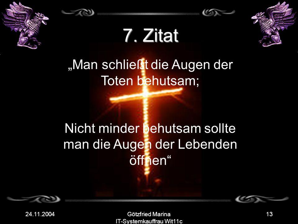 Götzfried Marina IT-Systemkauffrau Wit11c 1324.11.2004 7. Zitat Man schließt die Augen der Toten behutsam; Nicht minder behutsam sollte man die Augen