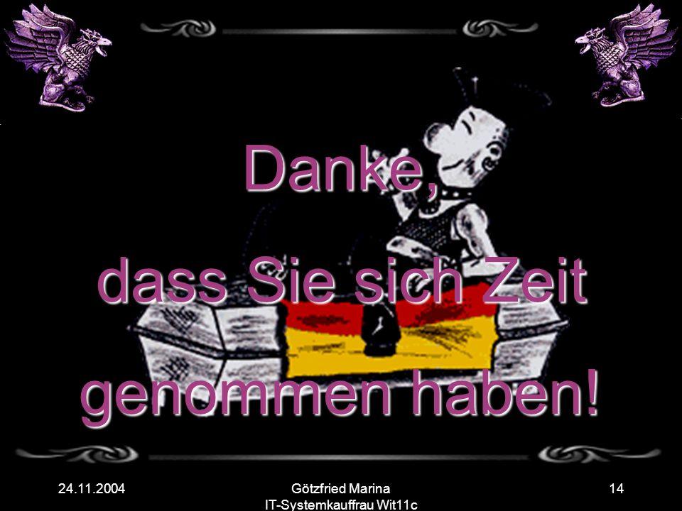 Götzfried Marina IT-Systemkauffrau Wit11c 1424.11.2004 Danke, dass Sie sich Zeit genommen haben!
