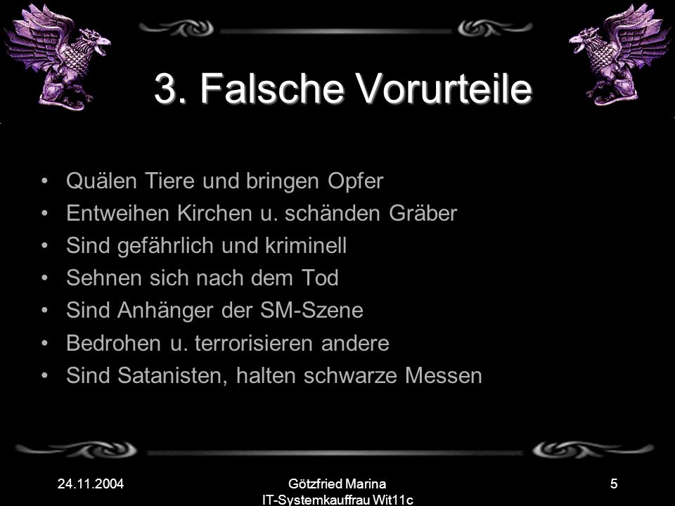 Götzfried Marina IT-Systemkauffrau Wit11c 524.11.2004 3. Falsche Vorurteile Quälen Tiere und bringen Opfer Entweihen Kirchen u. schänden Gräber Sind g
