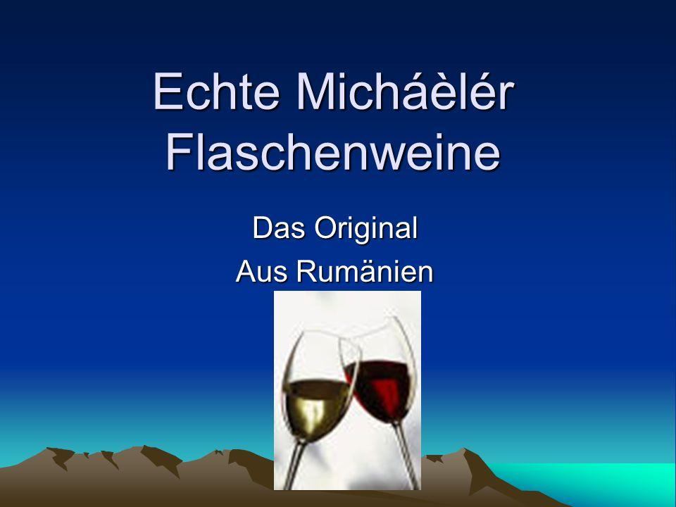 Herkunft Die original Micháèlér Weine stammen aus Rumänien.