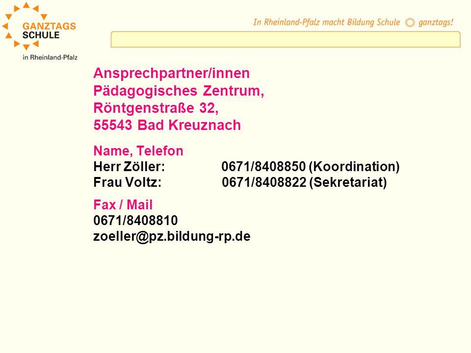 Ansprechpartner/innen Pädagogisches Zentrum, Röntgenstraße 32, 55543 Bad Kreuznach Name, Telefon Herr Zöller: 0671/8408850 (Koordination) Frau Voltz: