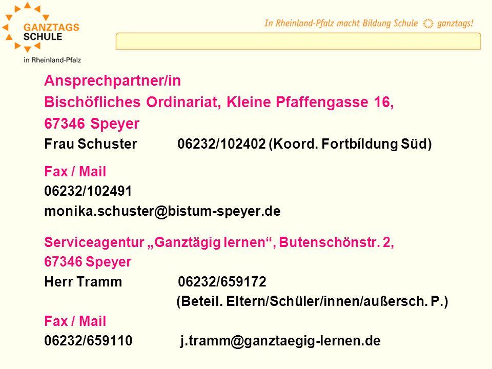 Ansprechpartner/in Bischöfliches Ordinariat, Kleine Pfaffengasse 16, 67346 Speyer Frau Schuster 06232/102402 (Koord. Fortbíldung Süd) Fax / Mail 06232