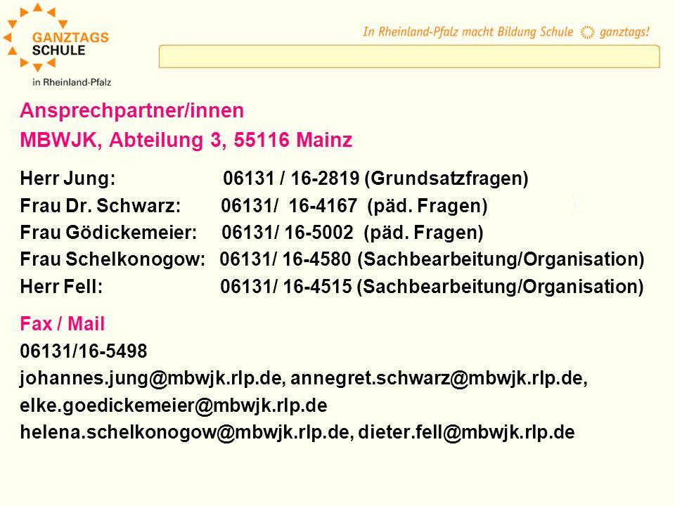 Ansprechpartner/innen MBWJK, Abteilung 3, 55116 Mainz Herr Jung: 06131 / 16-2819 (Grundsatzfragen) Frau Dr. Schwarz: 06131/ 16-4167 (päd. Fragen) Frau
