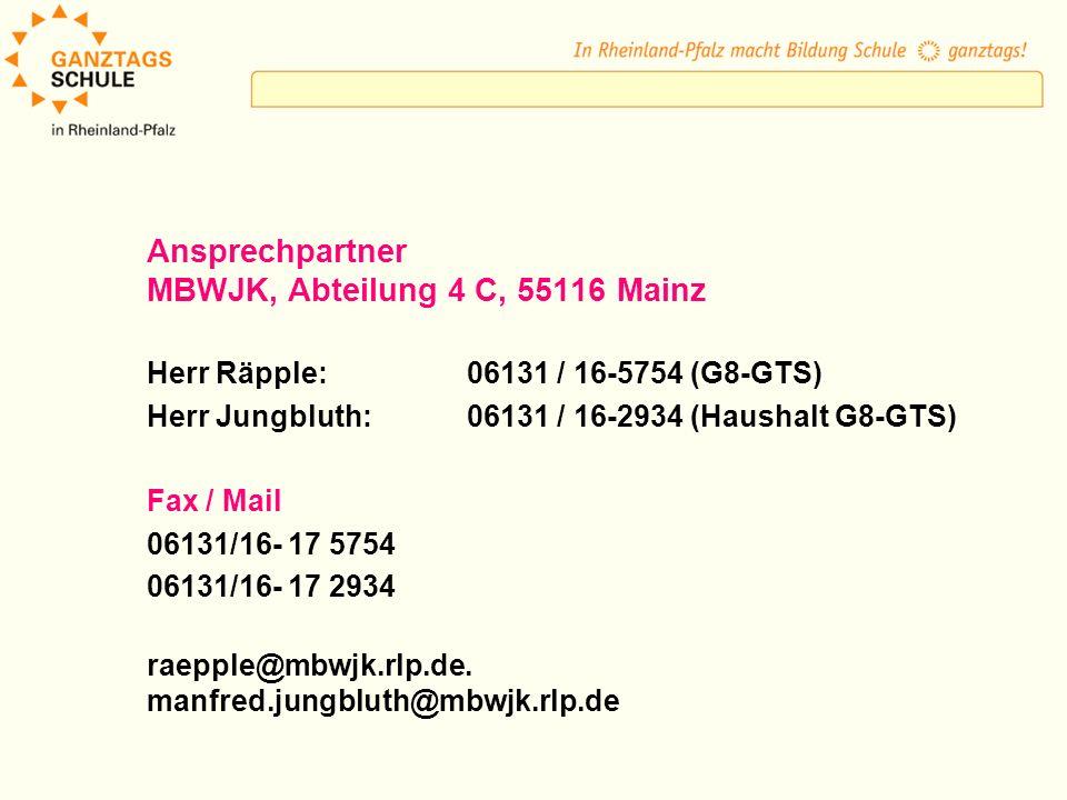 Ansprechpartner MBWJK, Abteilung 4 C, 55116 Mainz Herr Räpple:06131 / 16-5754 (G8-GTS) Herr Jungbluth:06131 / 16-2934 (Haushalt G8-GTS) Fax / Mail 061