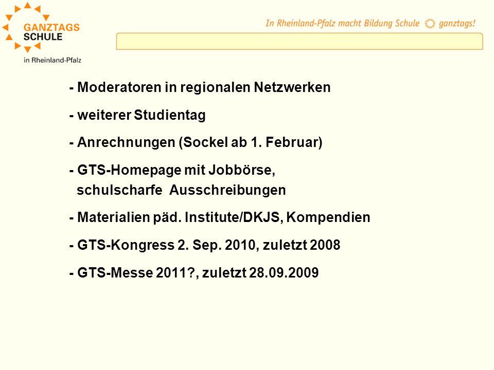 - Moderatoren in regionalen Netzwerken - weiterer Studientag - Anrechnungen (Sockel ab 1. Februar) - GTS-Homepage mit Jobbörse, schulscharfe Ausschrei