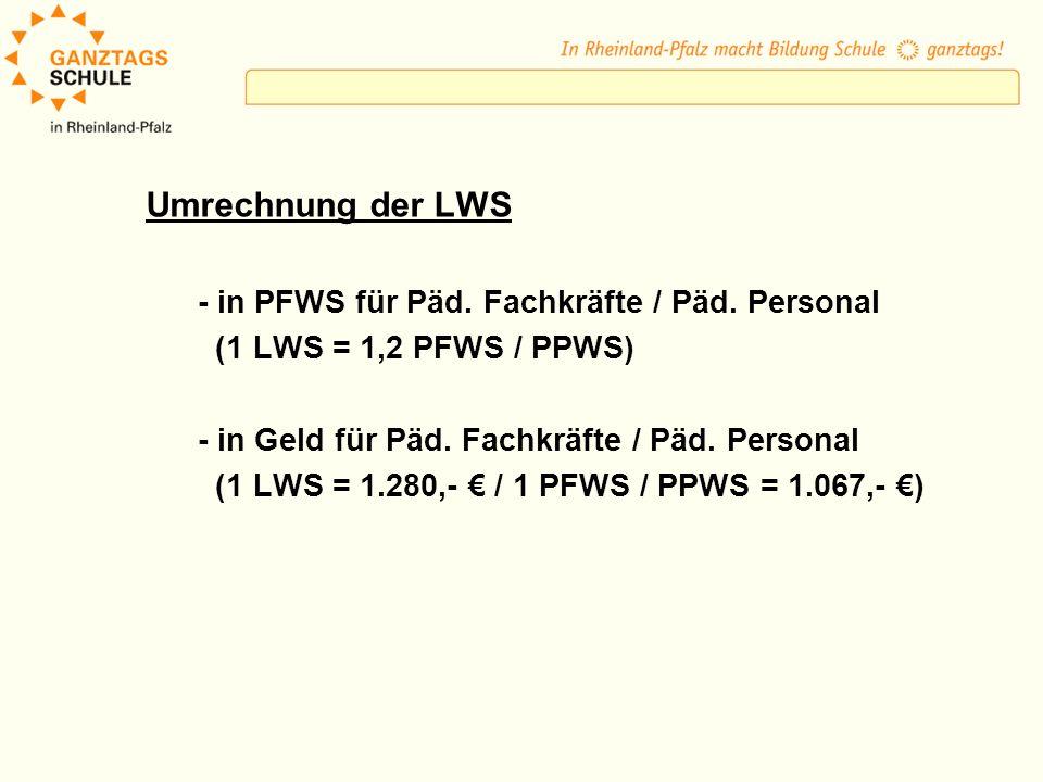 Umrechnung der LWS - in PFWS für Päd. Fachkräfte / Päd. Personal (1 LWS = 1,2 PFWS / PPWS) - in Geld für Päd. Fachkräfte / Päd. Personal (1 LWS = 1.28
