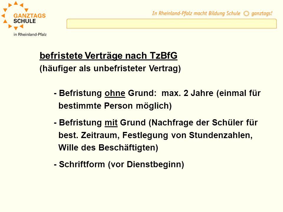 befristete Verträge nach TzBfG (häufiger als unbefristeter Vertrag) - Befristung ohne Grund: max. 2 Jahre (einmal für bestimmte Person möglich) - Befr