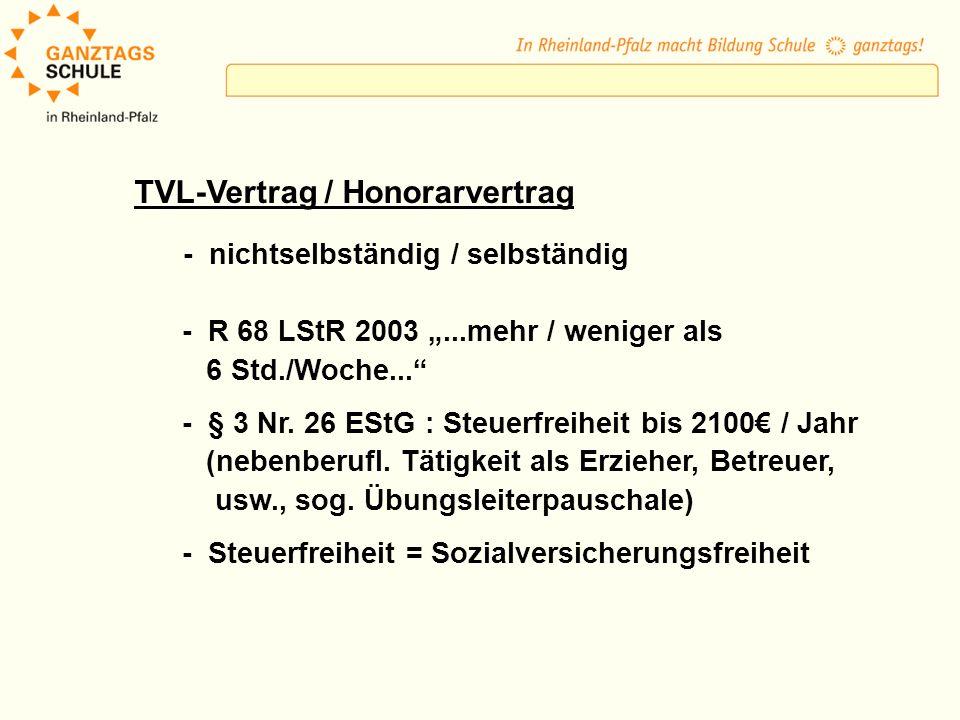 TVL-Vertrag / Honorarvertrag - nichtselbständig / selbständig - R 68 LStR 2003...mehr / weniger als 6 Std./Woche... - § 3 Nr. 26 EStG : Steuerfreiheit