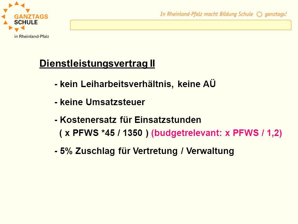 Dienstleistungsvertrag II - kein Leiharbeitsverhältnis, keine AÜ - keine Umsatzsteuer - Kostenersatz für Einsatzstunden ( x PFWS *45 / 1350 ) (budgetrelevant: x PFWS / 1,2) - 5% Zuschlag für Vertretung / Verwaltung