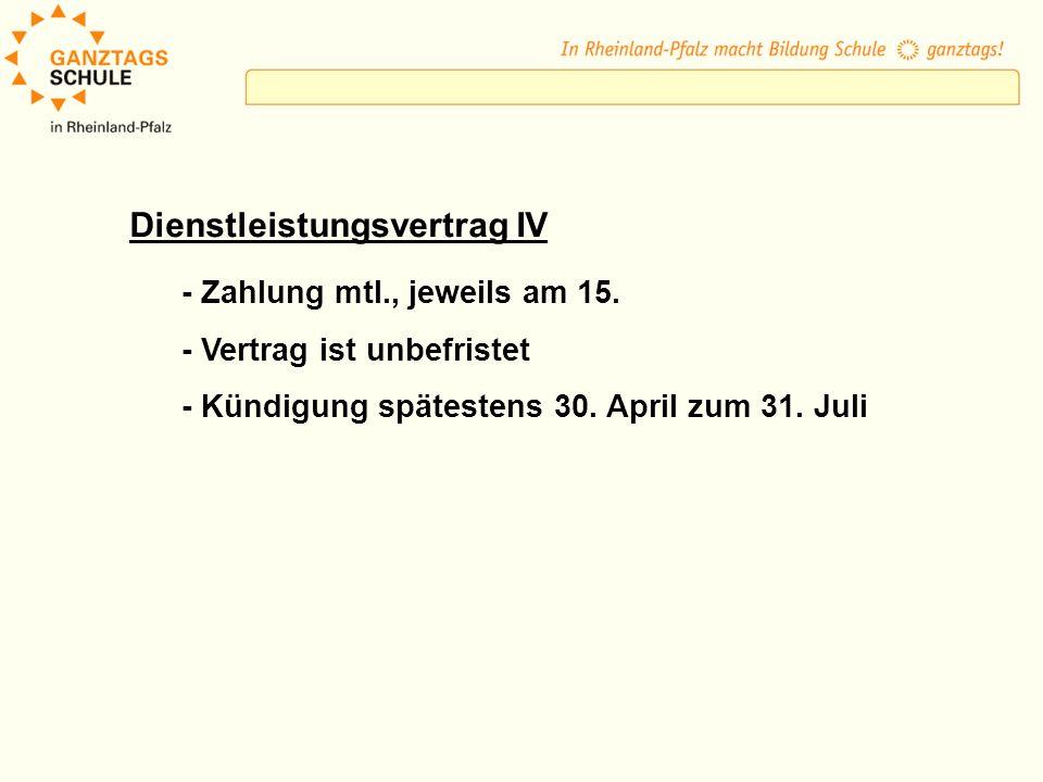 Dienstleistungsvertrag IV - Zahlung mtl., jeweils am 15. - Vertrag ist unbefristet - Kündigung spätestens 30. April zum 31. Juli