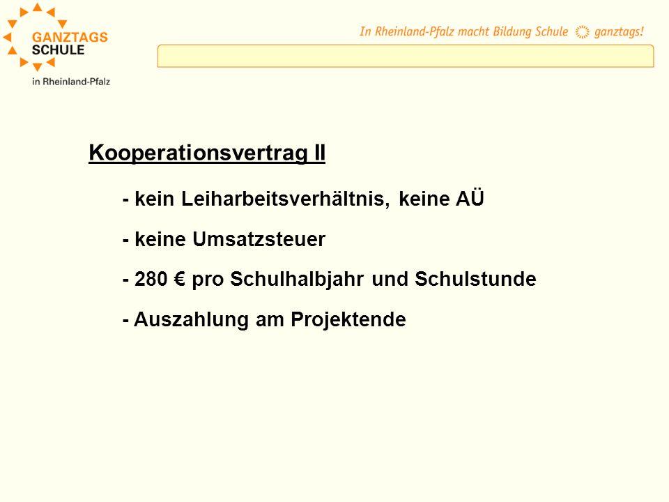 Kooperationsvertrag II - kein Leiharbeitsverhältnis, keine AÜ - keine Umsatzsteuer - 280 pro Schulhalbjahr und Schulstunde - Auszahlung am Projektende