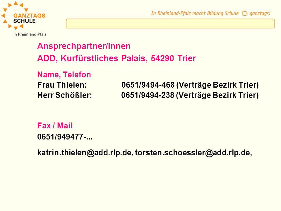 Ansprechpartner/innen ADD, Kurfürstliches Palais, 54290 Trier Name, Telefon Herr Zwilling: 0651/9494-486 (Rahmenverträge) Herr Waldkönig: 0651/9494-331 (Finanzhilfe 5000 ) Frau England: 0651/9494-470 (FSJ, Praktikum) Fax / Mail 0651/949477-...
