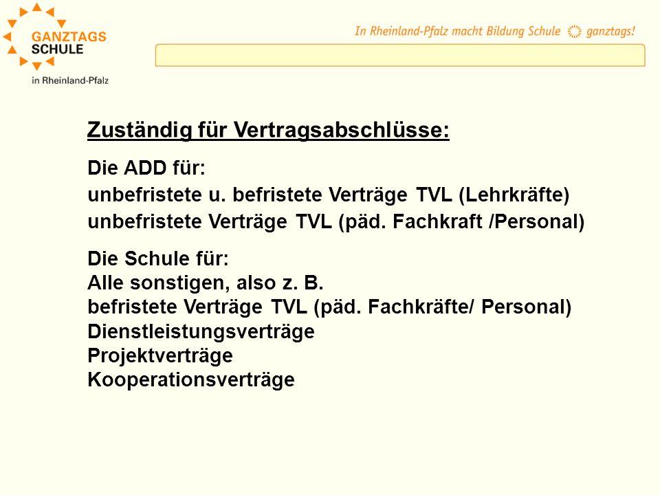 Zuständig für Vertragsabschlüsse: Die ADD für: unbefristete u. befristete Verträge TVL (Lehrkräfte) unbefristete Verträge TVL (päd. Fachkraft /Persona