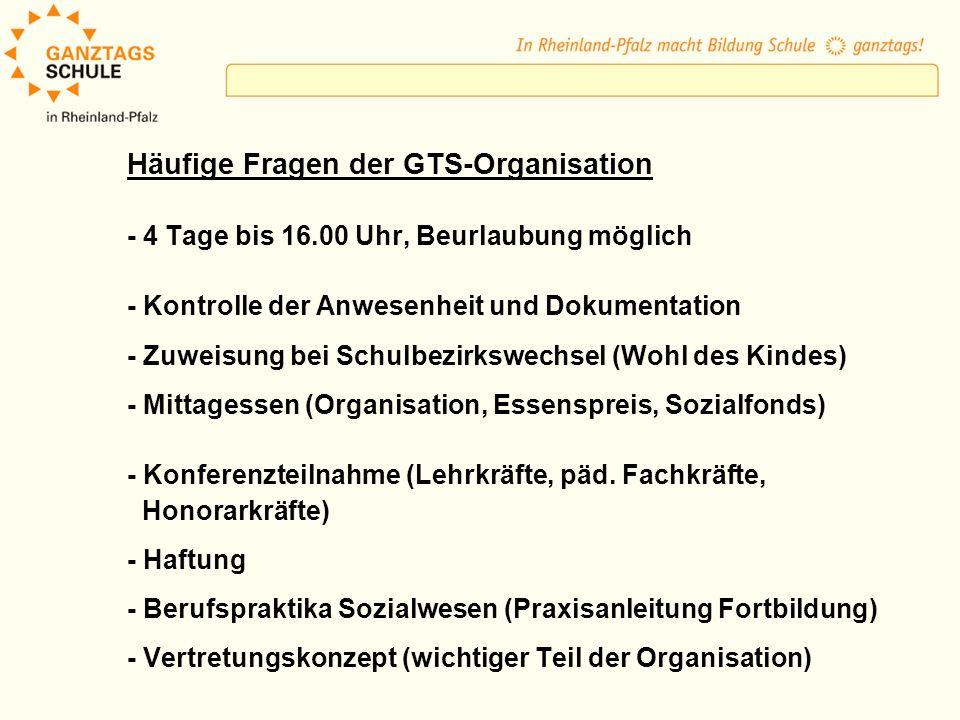 Häufige Fragen der GTS-Organisation - 4 Tage bis 16.00 Uhr, Beurlaubung möglich - Kontrolle der Anwesenheit und Dokumentation - Zuweisung bei Schulbez