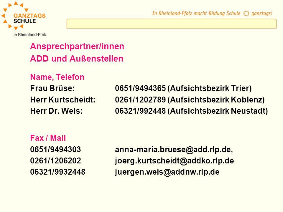 Ansprechpartner/innen ADD und Außenstellen Name, Telefon Frau Brüse:0651/9494365 (Aufsichtsbezirk Trier) Herr Kurtscheidt:0261/1202789 (Aufsichtsbezirk Koblenz) Herr Dr.
