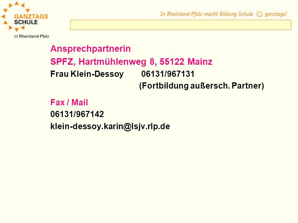 Ansprechpartnerin SPFZ, Hartmühlenweg 8, 55122 Mainz Frau Klein-Dessoy 06131/967131 (Fortbildung außersch. Partner) Fax / Mail 06131/967142 klein-dess