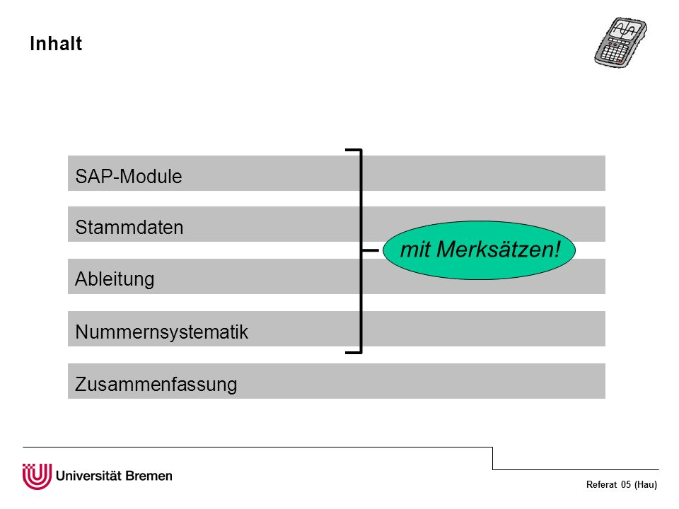 Referat 05 (Hau) Inhalt SAP-Module Stammdaten Ableitung Nummernsystematik Zusammenfassung mit Merksätzen!