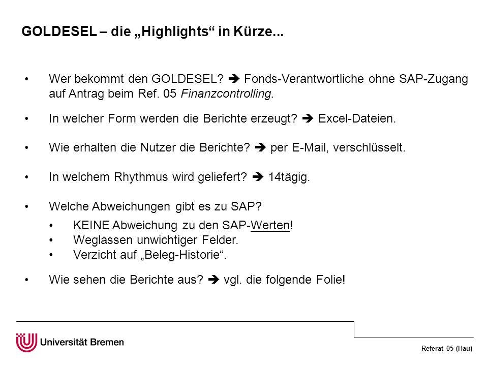 Referat 05 (Hau) GOLDESEL – die Highlights in Kürze... Wer bekommt den GOLDESEL? Fonds-Verantwortliche ohne SAP-Zugang auf Antrag beim Ref. 05 Finanzc