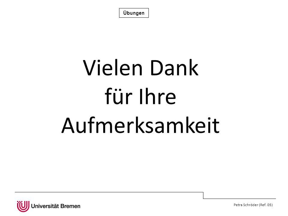 Übungen Petra Schröder (Ref. 05) Vielen Dank für Ihre Aufmerksamkeit