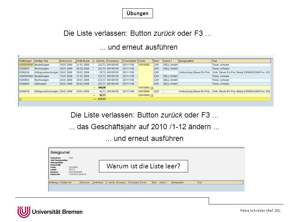 Übungen Petra Schröder (Ref.05) Die Liste verlassen: Button zurück oder F3......