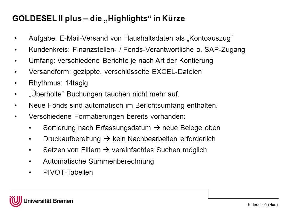 Referat 05 (Hau) GOLDESEL II plus – die Highlights in Kürze Aufgabe: E-Mail-Versand von Haushaltsdaten als Kontoauszug Kundenkreis: Finanzstellen- / Fonds-Verantwortliche o.