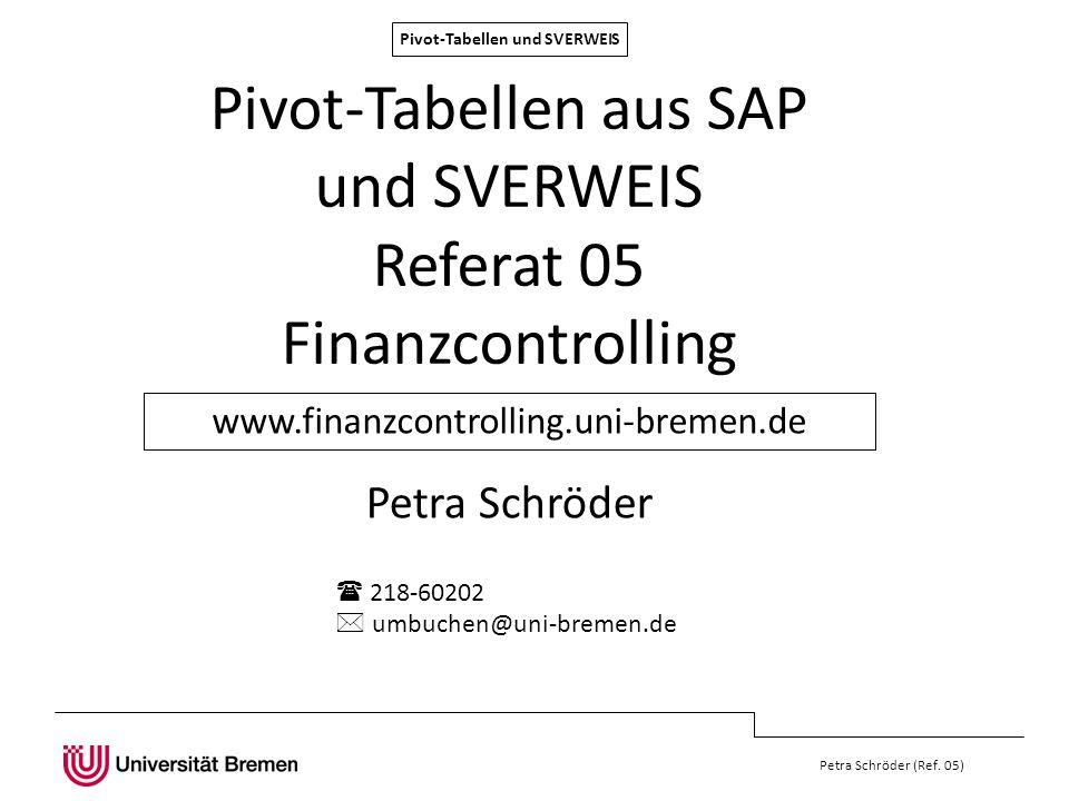 Pivot-Tabellen und SVERWEIS Petra Schröder (Ref. 05) Pivot-Tabellen aus SAP und SVERWEIS Referat 05 Finanzcontrolling Petra Schröder www.finanzcontrol