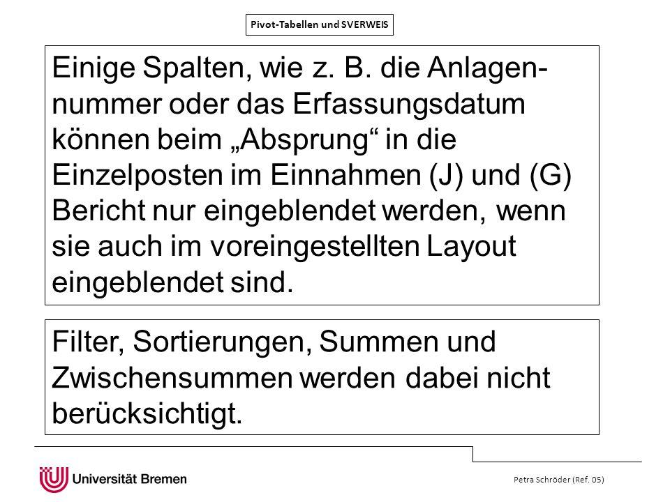 Pivot-Tabellen und SVERWEIS Petra Schröder (Ref. 05) Einige Spalten, wie z. B. die Anlagen- nummer oder das Erfassungsdatum können beim Absprung in di