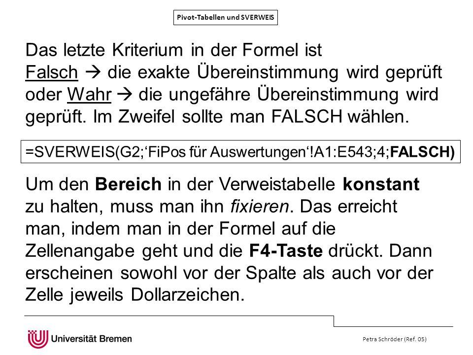 Pivot-Tabellen und SVERWEIS Petra Schröder (Ref. 05) Das letzte Kriterium in der Formel ist Falsch die exakte Übereinstimmung wird geprüft oder Wahr d