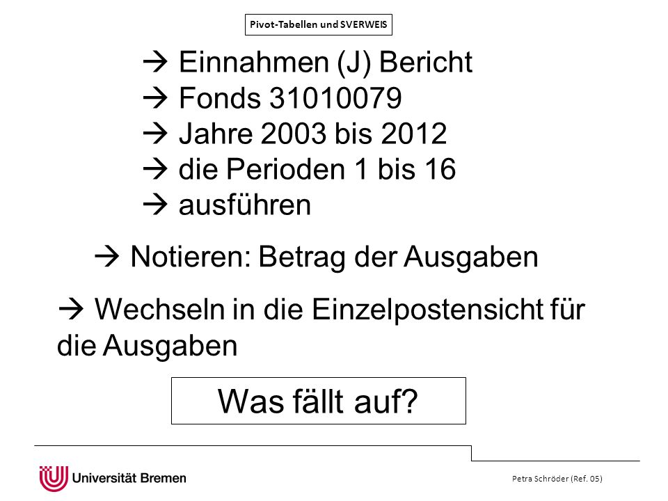 Pivot-Tabellen und SVERWEIS Petra Schröder (Ref. 05) Einnahmen (J) Bericht Fonds 31010079 Jahre 2003 bis 2012 die Perioden 1 bis 16 ausführen Wechseln