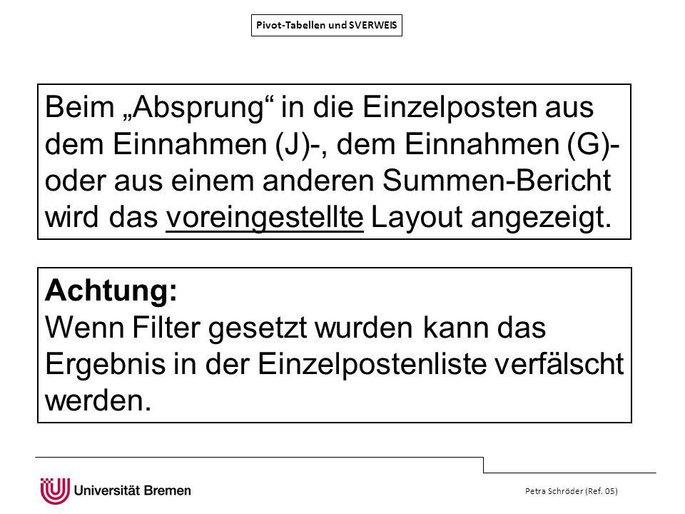 Pivot-Tabellen und SVERWEIS Petra Schröder (Ref. 05) Beim Absprung in die Einzelposten aus dem Einnahmen (J)-, dem Einnahmen (G)- oder aus einem ander