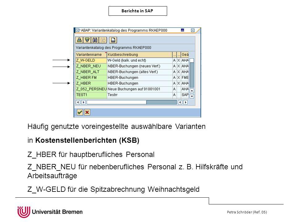 Berichte in SAP Petra Schröder (Ref. 05) Häufig genutzte voreingestellte auswählbare Varianten in Kostenstellenberichten (KSB) Z_HBER für hauptberufli