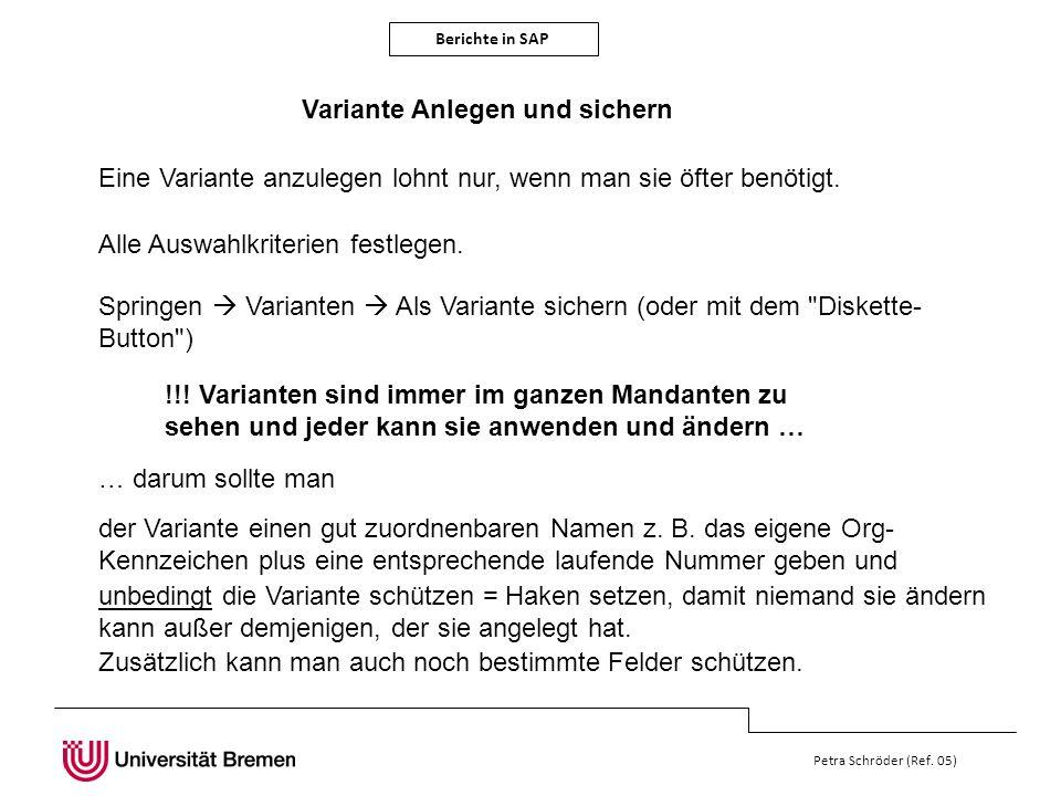 Berichte in SAP Petra Schröder (Ref. 05) Variante Anlegen und sichern Eine Variante anzulegen lohnt nur, wenn man sie öfter benötigt. Springen Variant