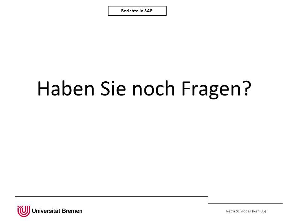 Berichte in SAP Petra Schröder (Ref. 05) Haben Sie noch Fragen?