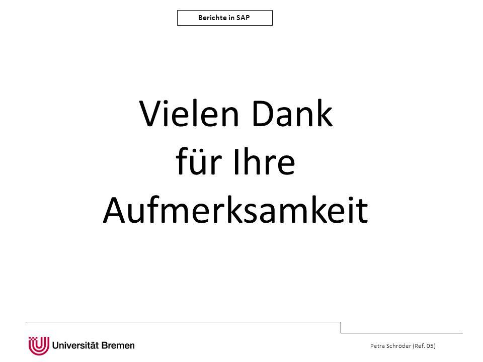 Berichte in SAP Petra Schröder (Ref. 05) Vielen Dank für Ihre Aufmerksamkeit