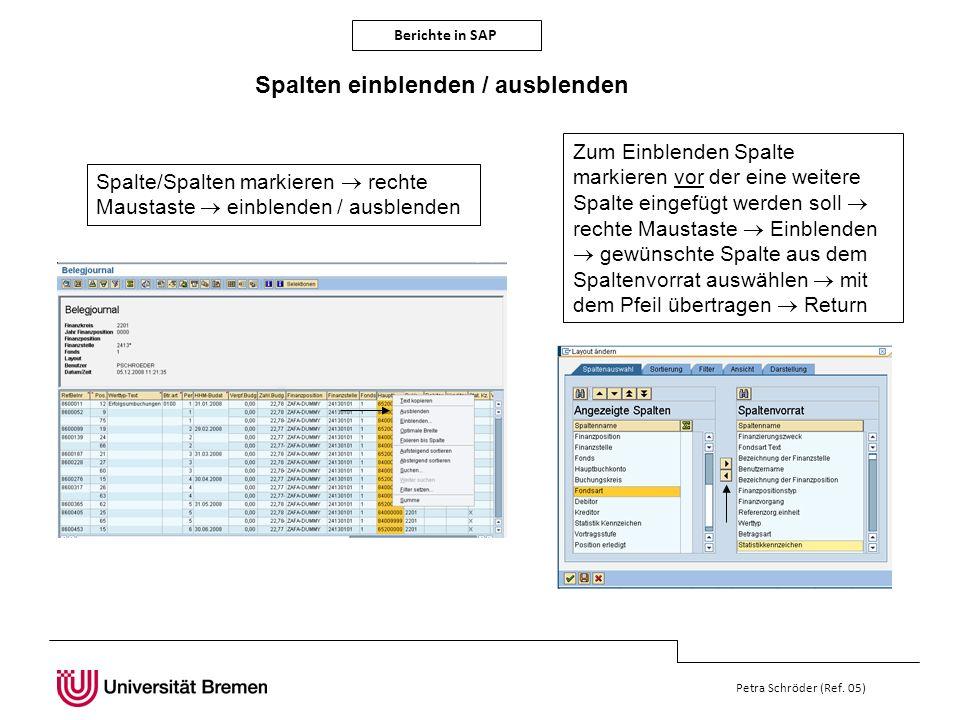 Berichte in SAP Petra Schröder (Ref. 05) Spalten einblenden / ausblenden Spalte/Spalten markieren rechte Maustaste einblenden / ausblenden Zum Einblen