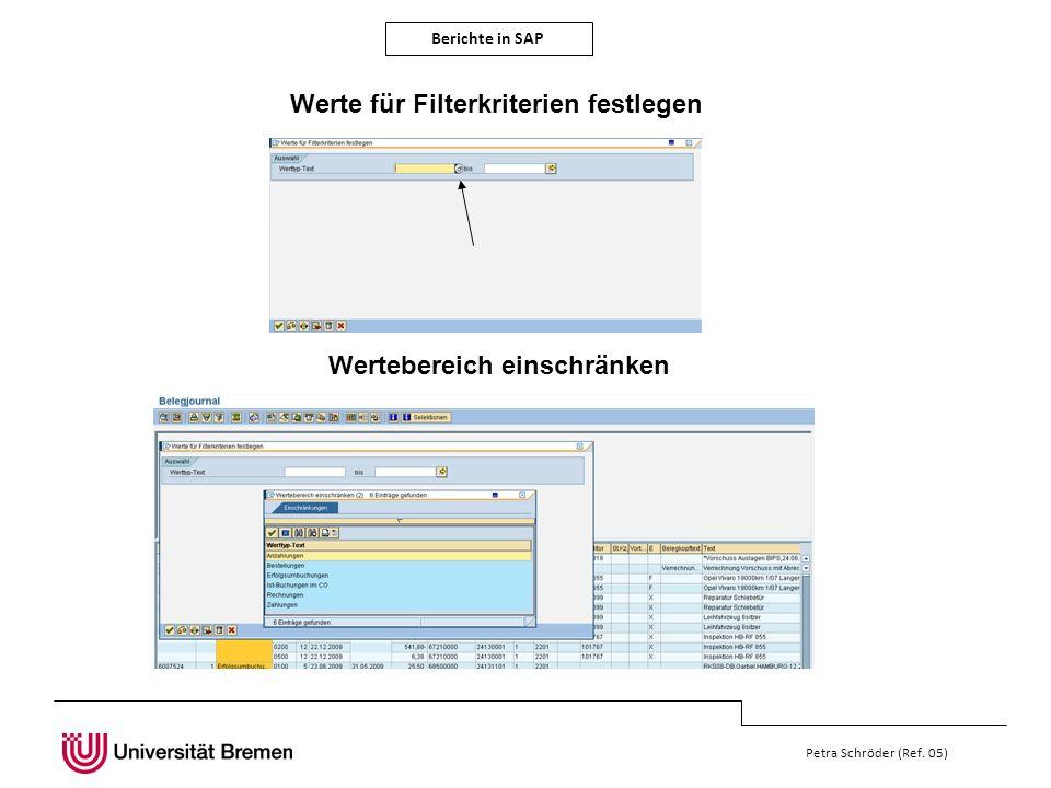 Berichte in SAP Petra Schröder (Ref. 05) Werte für Filterkriterien festlegen Wertebereich einschränken