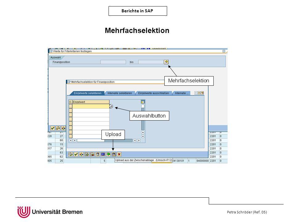Berichte in SAP Petra Schröder (Ref. 05) Mehrfachselektion Auswahlbutton Upload