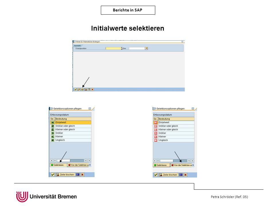 Berichte in SAP Petra Schröder (Ref. 05) Initialwerte selektieren