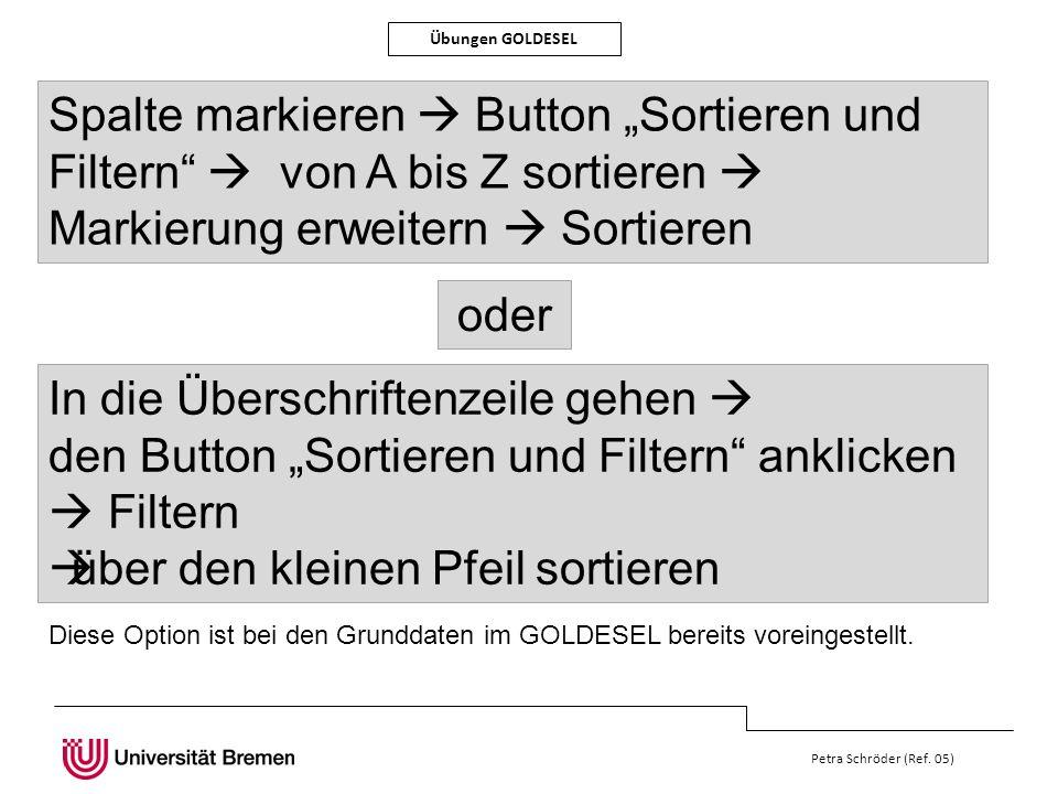 Petra Schröder (Ref. 05) Übungen GOLDESEL Spalte markieren Button Sortieren und Filtern von A bis Z sortieren Markierung erweitern Sortieren oder In d