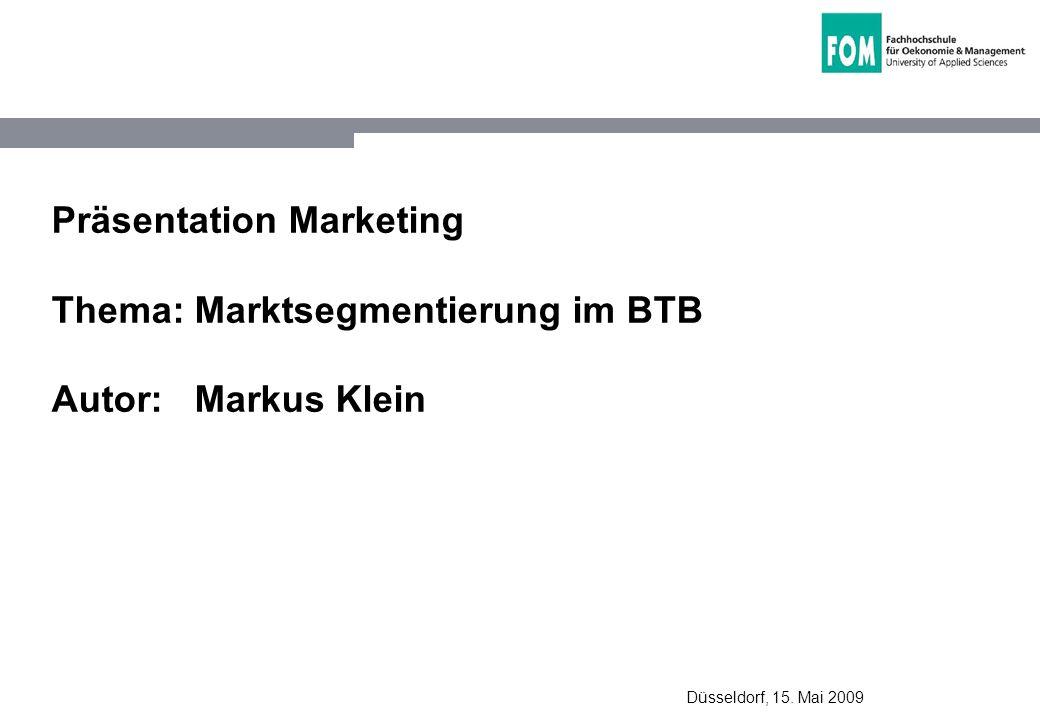 Präsentation Marketing Thema: Marktsegmentierung im BTB Autor: Markus Klein Düsseldorf, 15. Mai 2009