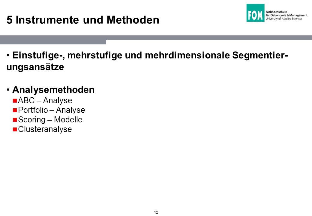 12 5 Instrumente und Methoden Einstufige-, mehrstufige und mehrdimensionale Segmentier- ungsansätze Analysemethoden ABC – Analyse Portfolio – Analyse