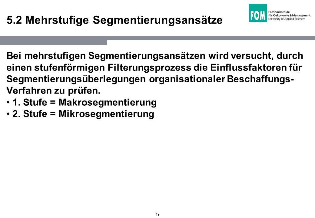19 5.2 Mehrstufige Segmentierungsansätze Bei mehrstufigen Segmentierungsansätzen wird versucht, durch einen stufenförmigen Filterungsprozess die Einfl